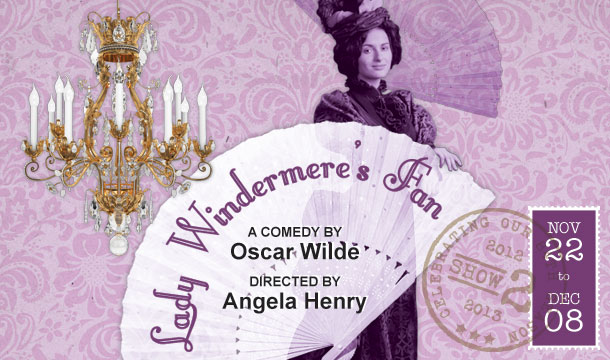 Lady Windermere's Fan by Oscar Wilde; Directed by Angela Henry at Langham Court Theatre, Victoria, BC